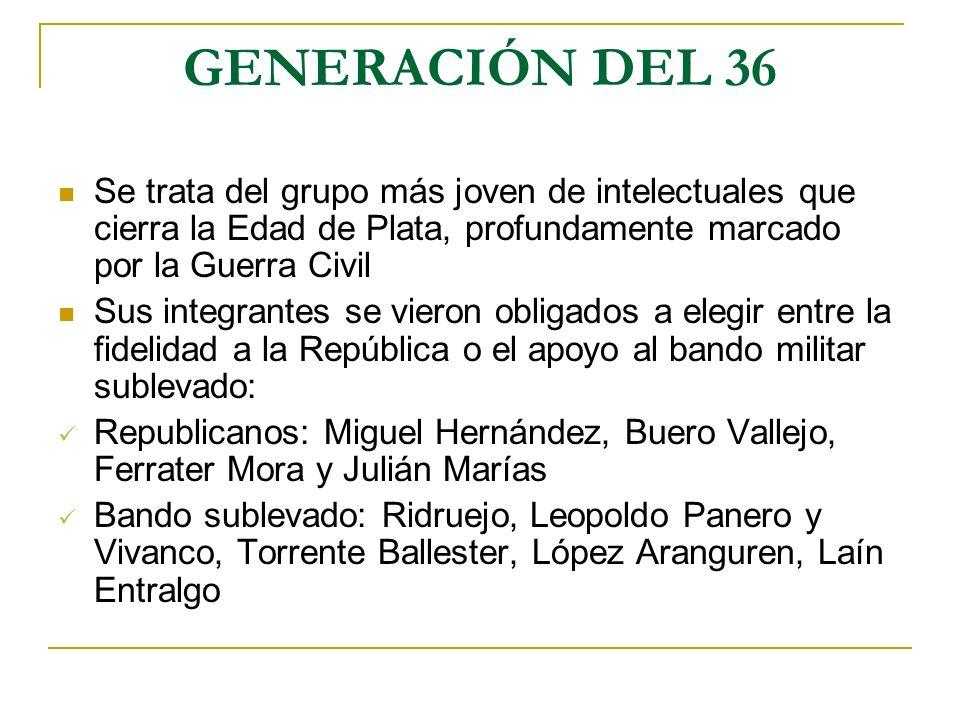 GENERACIÓN DEL 36 Se trata del grupo más joven de intelectuales que cierra la Edad de Plata, profundamente marcado por la Guerra Civil Sus integrantes