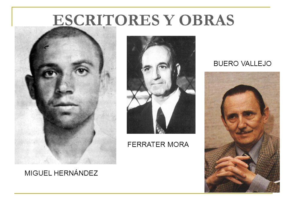 ESCRITORES Y OBRAS MIGUEL HERNÁNDEZ FERRATER MORA BUERO VALLEJO