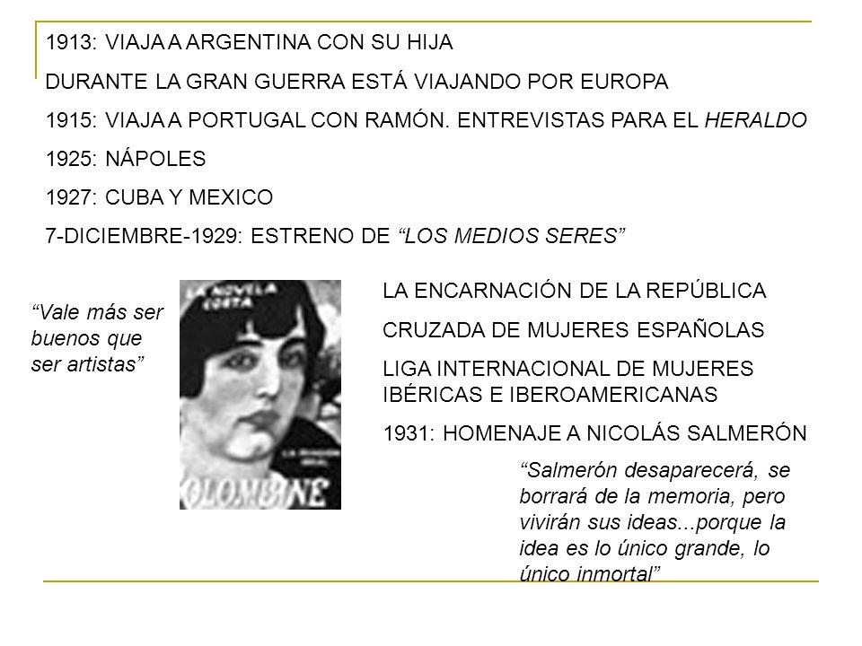1913: VIAJA A ARGENTINA CON SU HIJA DURANTE LA GRAN GUERRA ESTÁ VIAJANDO POR EUROPA 1915: VIAJA A PORTUGAL CON RAMÓN. ENTREVISTAS PARA EL HERALDO 1925