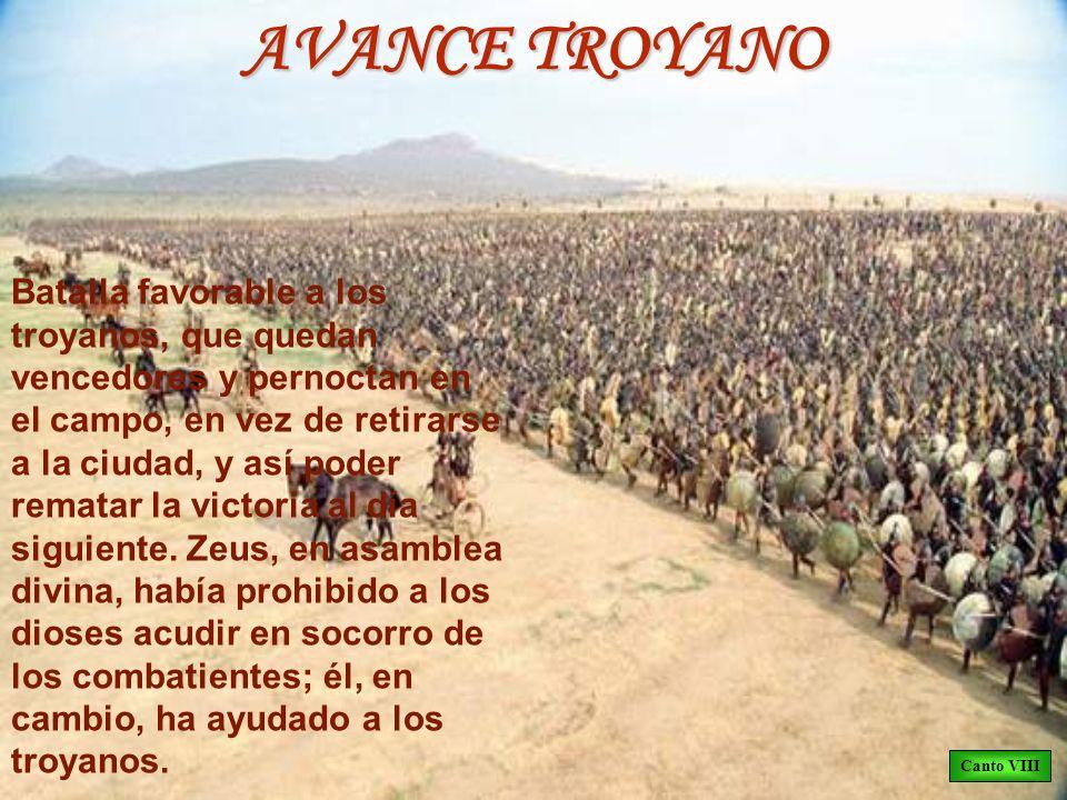 AVANCE TROYANO Batalla favorable a los troyanos, que quedan vencedores y pernoctan en el campo, en vez de retirarse a la ciudad, y así poder rematar l