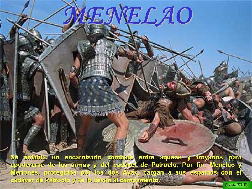 MENELAOSe entabla un encarnizado combate entre aqueos y troyanos para apoderarse de las armas y del cadáver de Patroclo. Por fin, Menelao y Meriones,