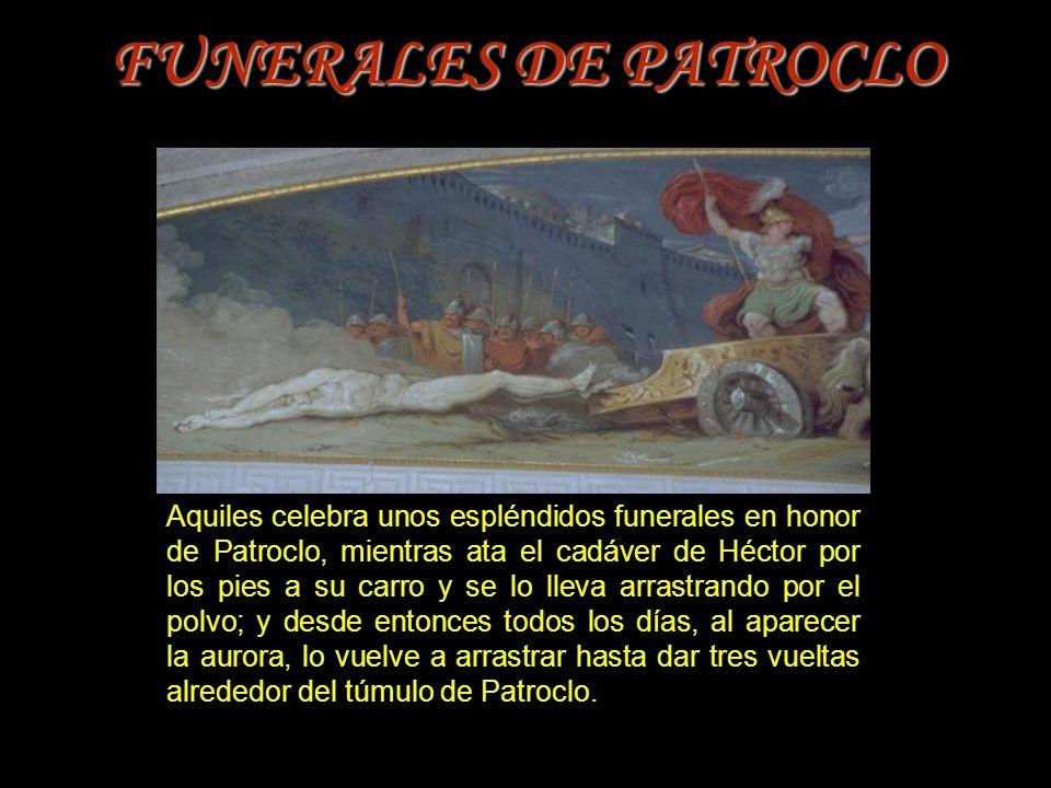 Aquiles celebra unos espléndidos funerales en honor de Patroclo, mientras ata el cadáver de Héctor por los pies a su carro y se lo lleva arrastrando p