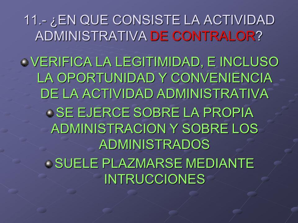 11.- ¿EN QUE CONSISTE LA ACTIVIDAD ADMINISTRATIVA DE CONTRALOR? VERIFICA LA LEGITIMIDAD, E INCLUSO LA OPORTUNIDAD Y CONVENIENCIA DE LA ACTIVIDAD ADMIN