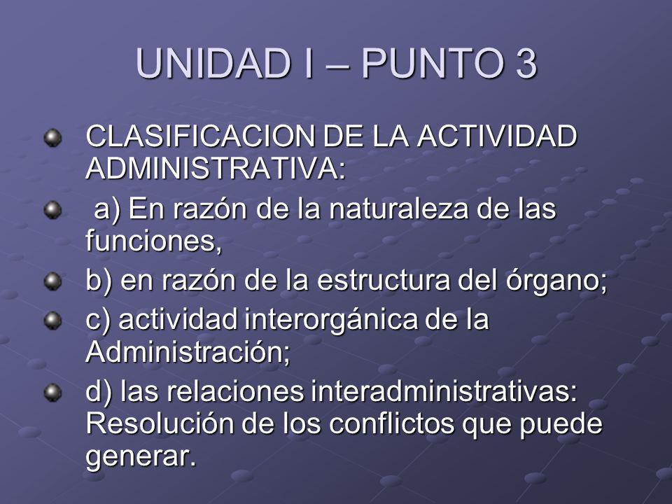UNIDAD I – PUNTO 3 CLASIFICACION DE LA ACTIVIDAD ADMINISTRATIVA: a) En razón de la naturaleza de las funciones, a) En razón de la naturaleza de las fu
