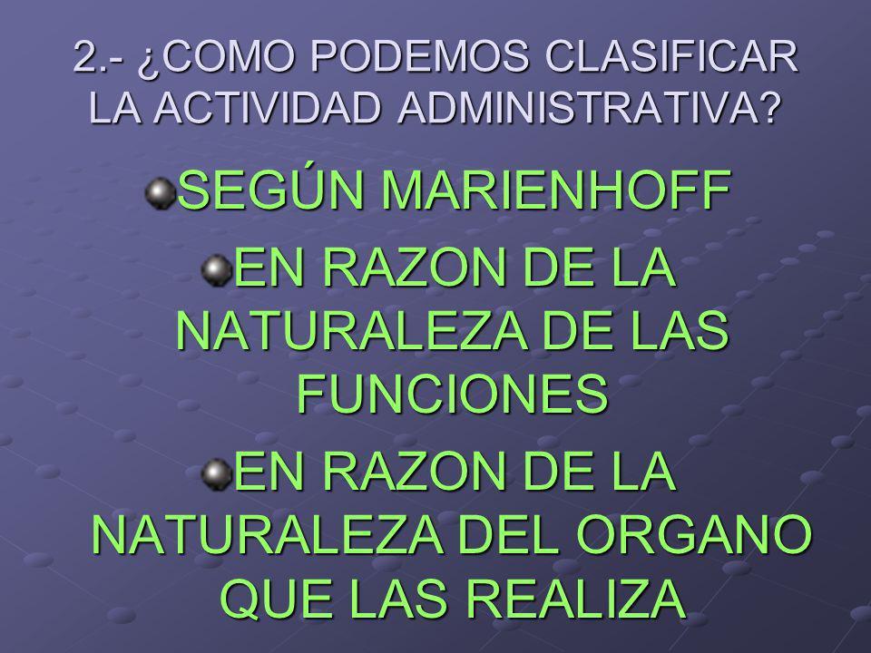 3.- ¿ COMO SE LOS CLASIFICA EN RAZON DE LA NATURALEZA DE LAS FUNCIONES.