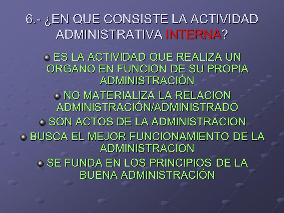 7.- ¿EN QUE CONSISTE LA ACTIVIDAD ADMINISTRATIVA EXTERNA.