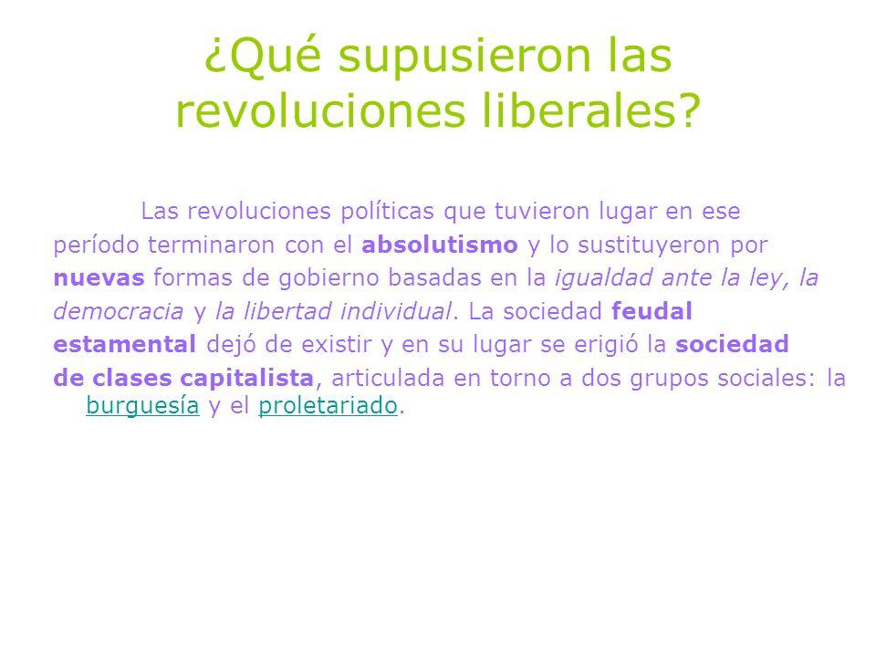¿Qué supusieron las revoluciones liberales? Las revoluciones políticas que tuvieron lugar en ese período terminaron con el absolutismo y lo sustituyer