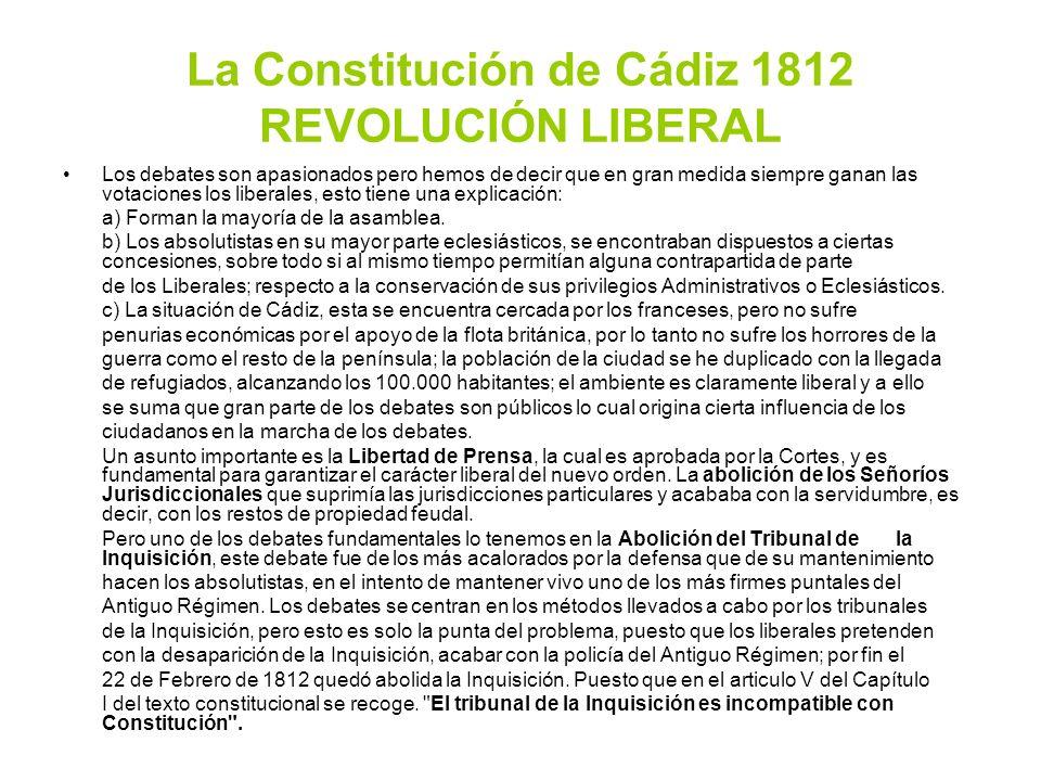 La Constitución de Cádiz 1812 REVOLUCIÓN LIBERAL Los debates son apasionados pero hemos de decir que en gran medida siempre ganan las votaciones los l