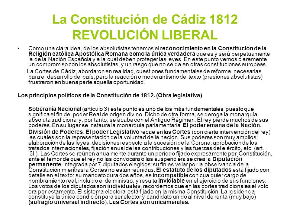 La Constitución de Cádiz 1812 REVOLUCIÓN LIBERAL Como una clara idea, de los absolutistas tenemos el reconocimiento en la Constitución de la Religión