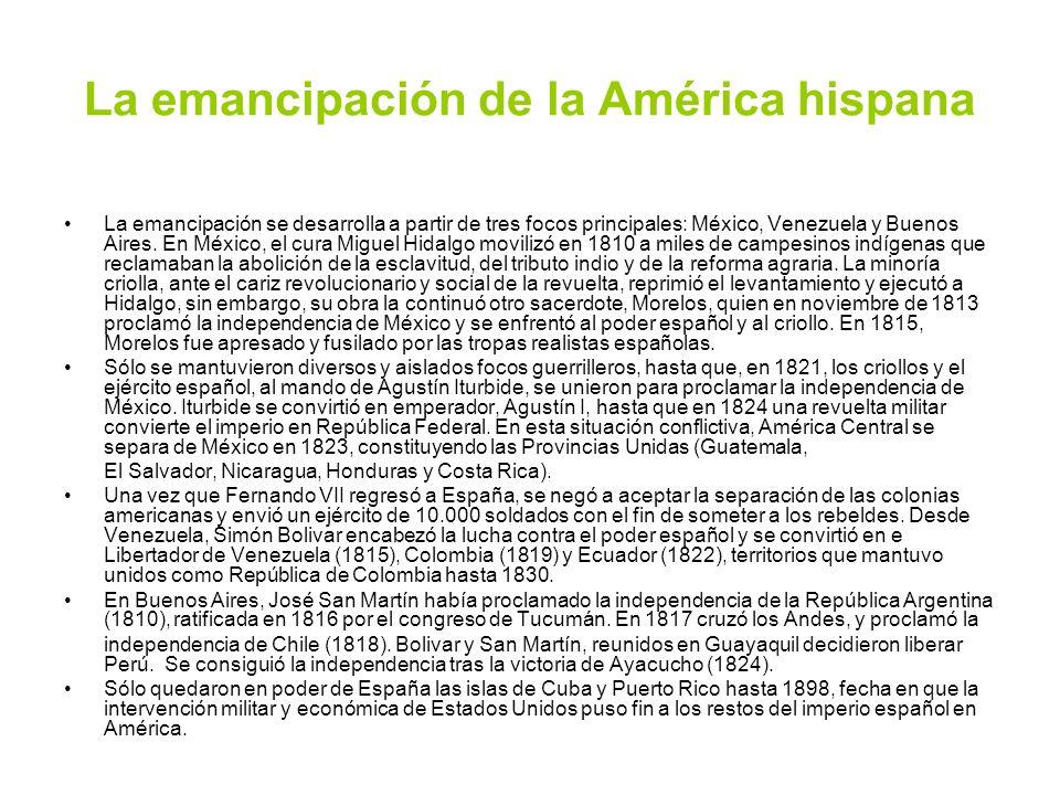 La emancipación de la América hispana La emancipación se desarrolla a partir de tres focos principales: México, Venezuela y Buenos Aires. En México, e