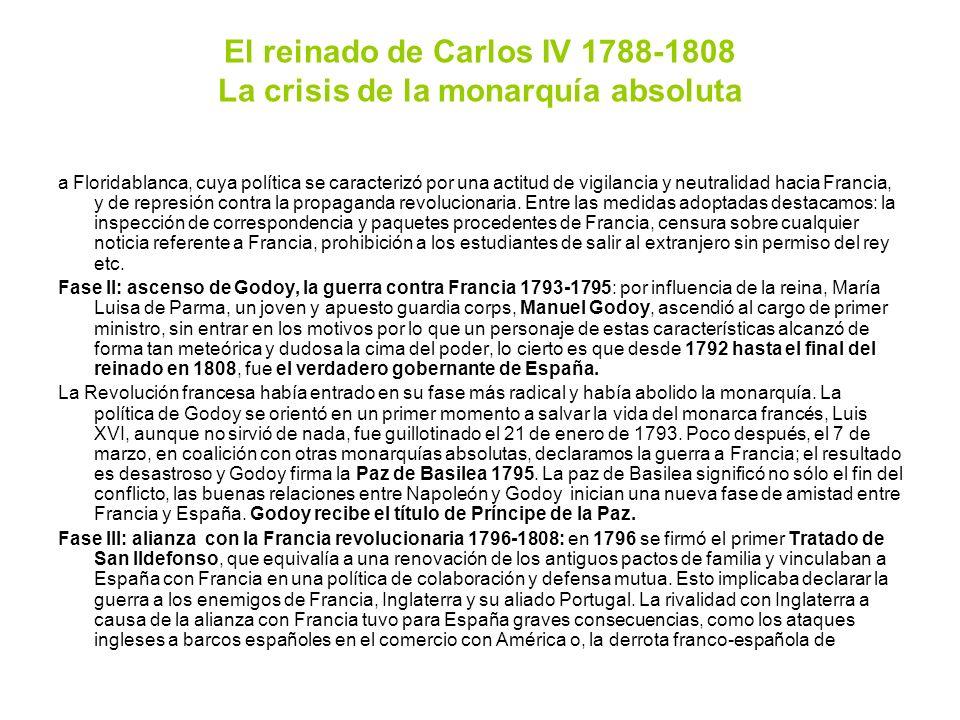 El reinado de Carlos IV 1788-1808 La crisis de la monarquía absoluta a Floridablanca, cuya política se caracterizó por una actitud de vigilancia y neu