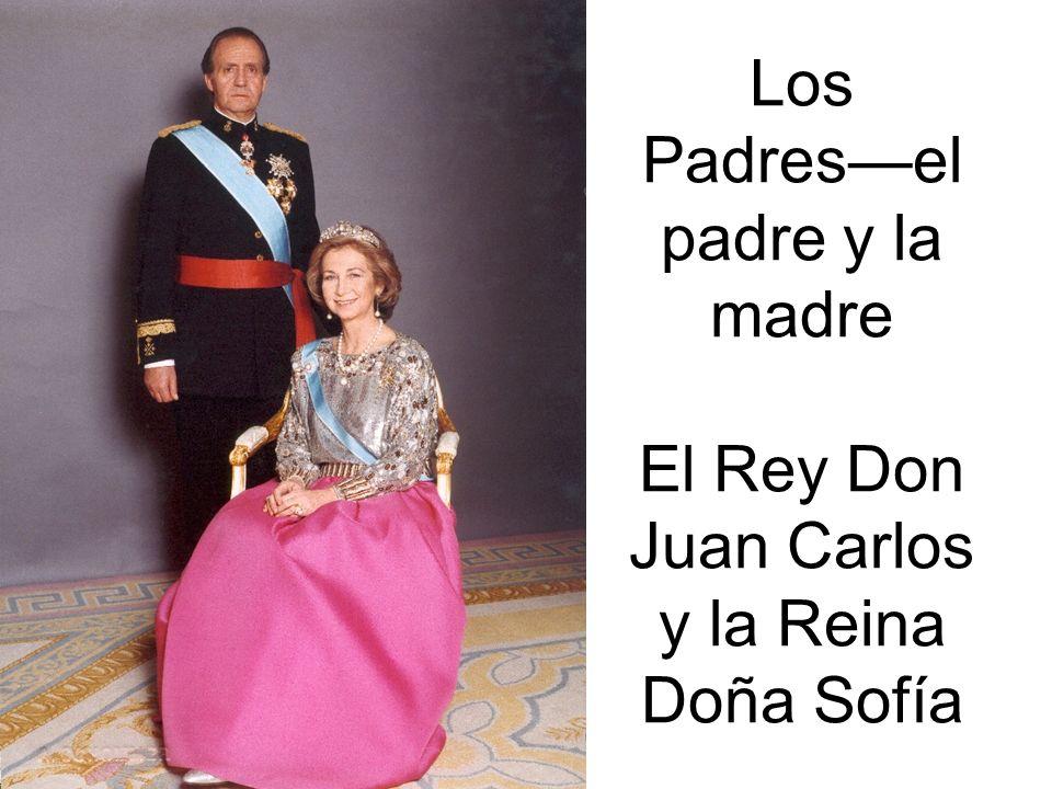 Los Padresel padre y la madre El Rey Don Juan Carlos y la Reina Doña Sofía