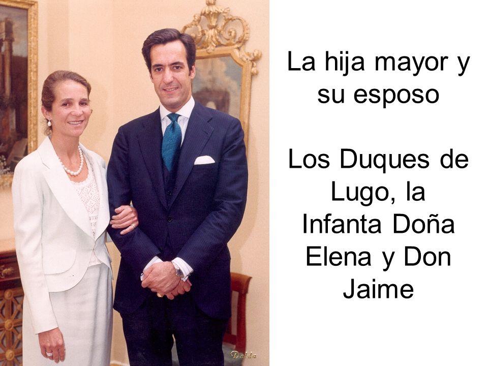 La hija mayor y su esposo Los Duques de Lugo, la Infanta Doña Elena y Don Jaime