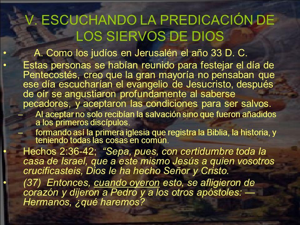 V. ESCUCHANDO LA PREDICACIÓN DE LOS SIERVOS DE DIOS A. Como los judíos en Jerusalén el año 33 D. C. Estas personas se habían reunido para festejar el