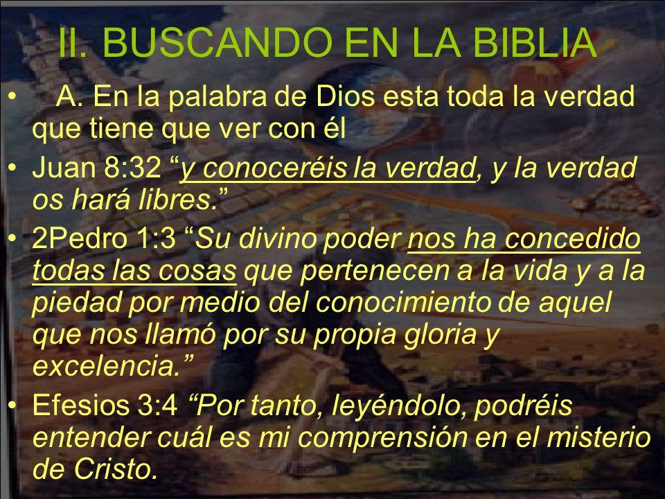 II. BUSCANDO EN LA BIBLIA A. En la palabra de Dios esta toda la verdad que tiene que ver con él Juan 8:32 y conoceréis la verdad, y la verdad os hará