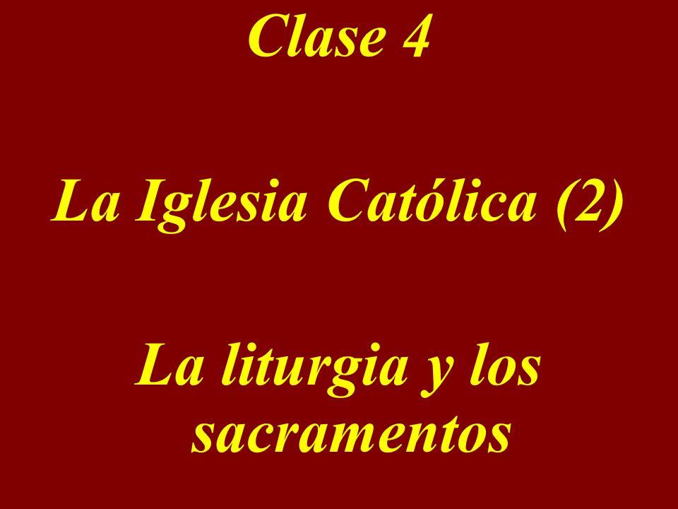Clase 4 La Iglesia Católica (2) La liturgia y los sacramentos
