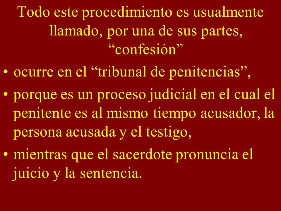 Todo este procedimiento es usualmente llamado, por una de sus partes, confesión ocurre en el tribunal de penitencias, porque es un proceso judicial en