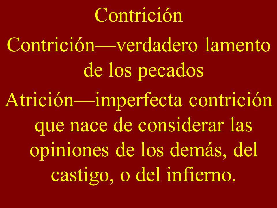 Contrición Contriciónverdadero lamento de los pecados Atriciónimperfecta contrición que nace de considerar las opiniones de los demás, del castigo, o