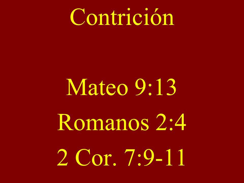 Contrición Mateo 9:13 Romanos 2:4 2 Cor. 7:9-11