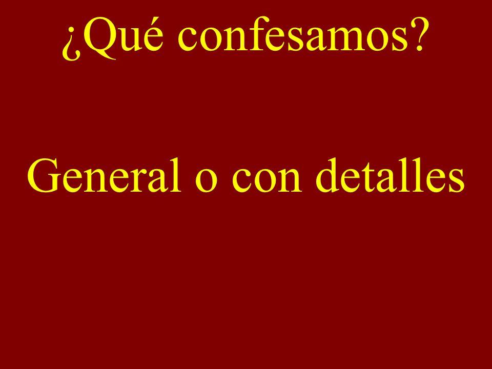 ¿Qué confesamos? General o con detalles