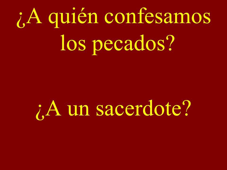 ¿A quién confesamos los pecados? ¿A un sacerdote?