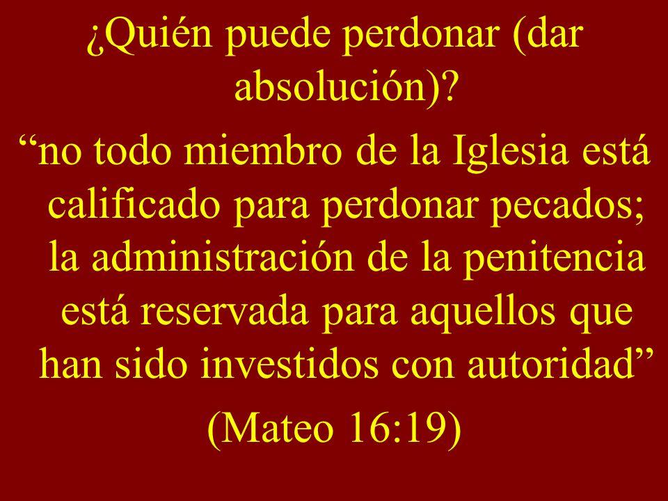 ¿Quién puede perdonar (dar absolución)? no todo miembro de la Iglesia está calificado para perdonar pecados; la administración de la penitencia está r