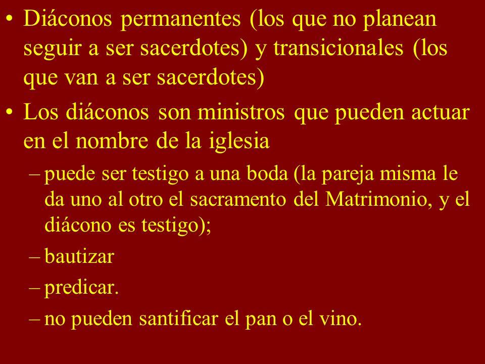 Diáconos permanentes (los que no planean seguir a ser sacerdotes) y transicionales (los que van a ser sacerdotes) Los diáconos son ministros que puede