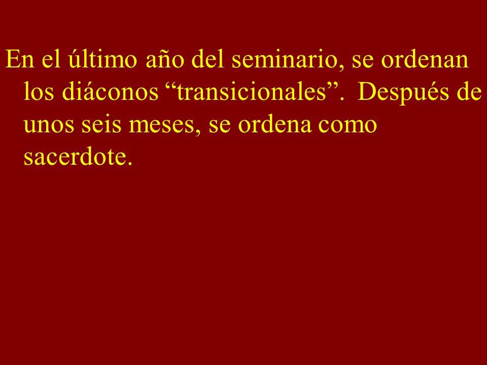 En el último año del seminario, se ordenan los diáconos transicionales. Después de unos seis meses, se ordena como sacerdote.