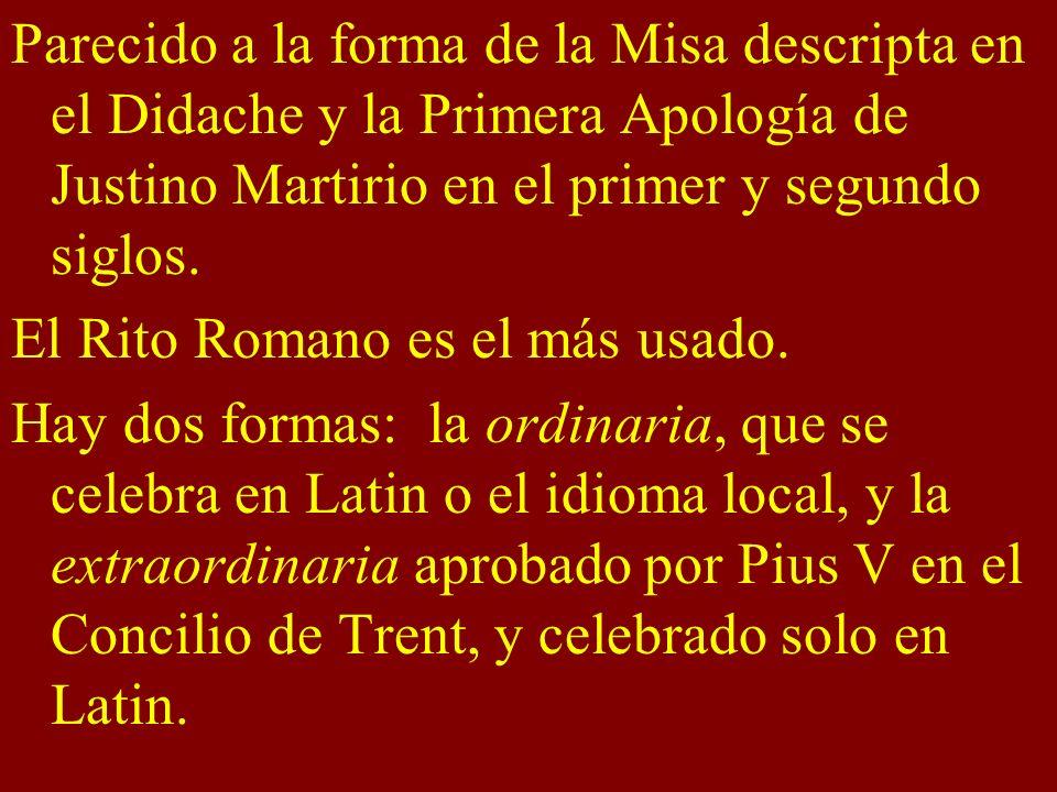 Parecido a la forma de la Misa descripta en el Didache y la Primera Apología de Justino Martirio en el primer y segundo siglos. El Rito Romano es el m