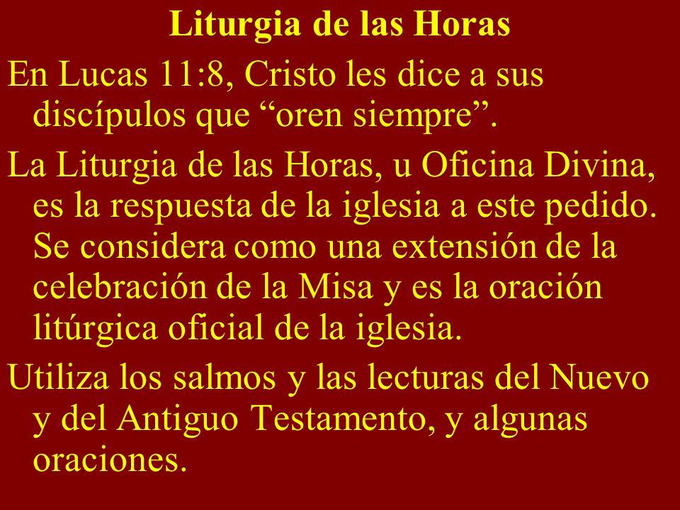 Liturgia de las Horas En Lucas 11:8, Cristo les dice a sus discípulos que oren siempre. La Liturgia de las Horas, u Oficina Divina, es la respuesta de