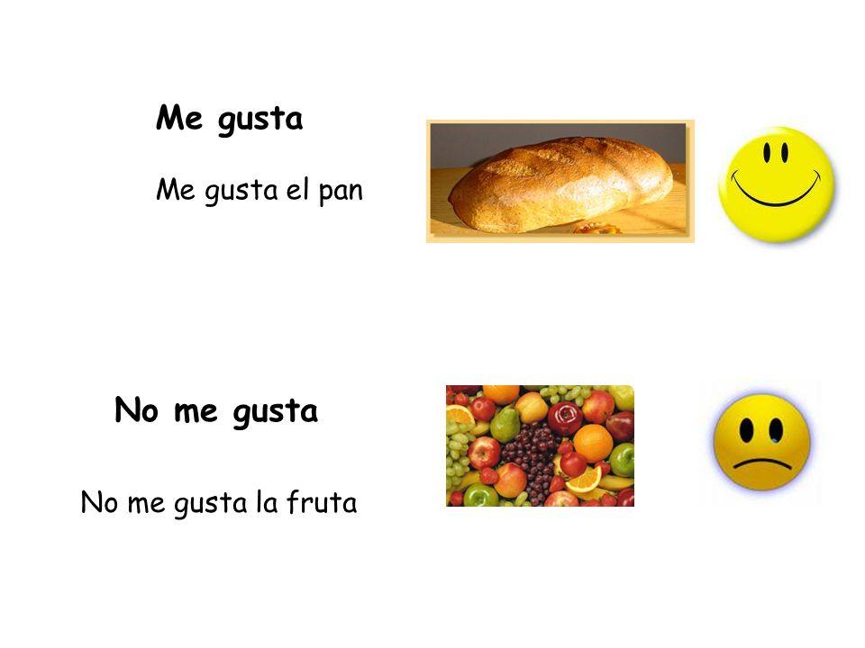 Me gusta No me gusta Me gusta el pan No me gusta la fruta