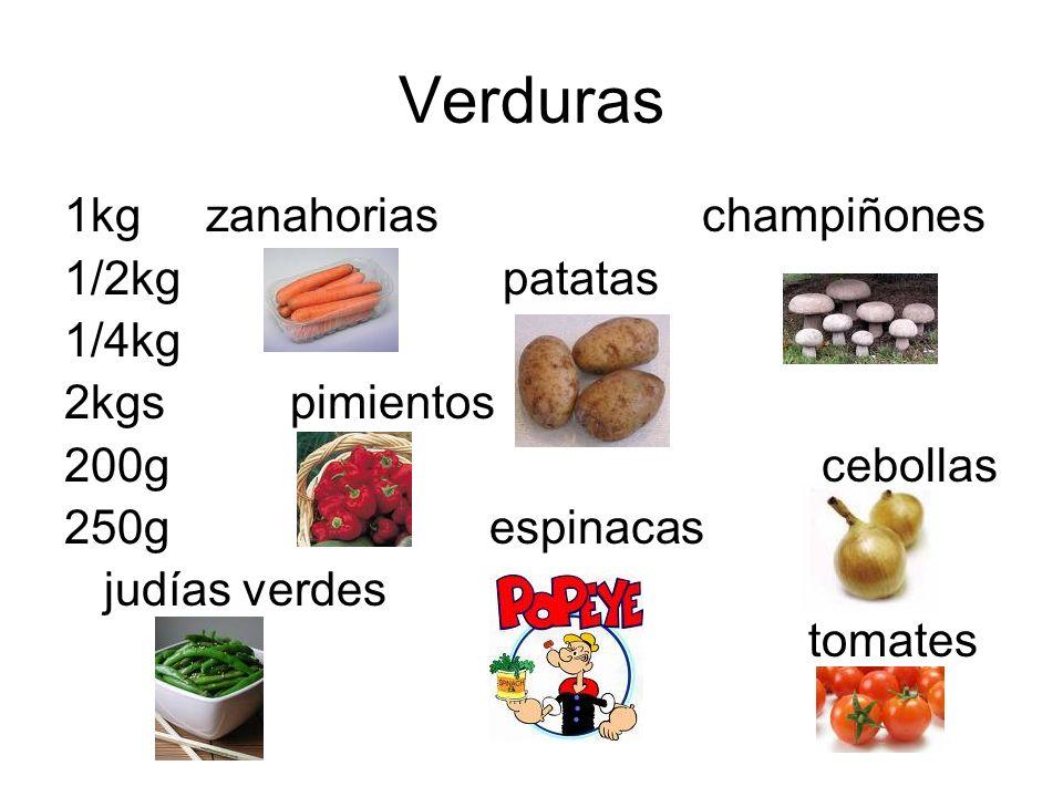 Verduras 1kg zanahoriaschampiñones 1/2kg patatas 1/4kg 2kgs pimientos 200g cebollas 250g espinacas judías verdes tomates