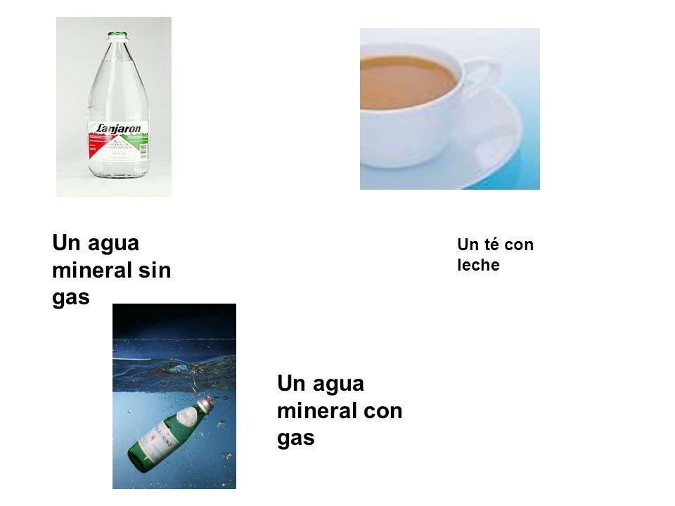 Un agua mineral sin gas Un agua mineral con gas Un té con leche