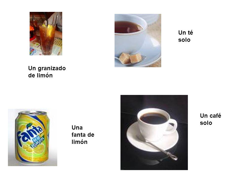 Un granizado de limón Una fanta de limón Un té solo Un café solo