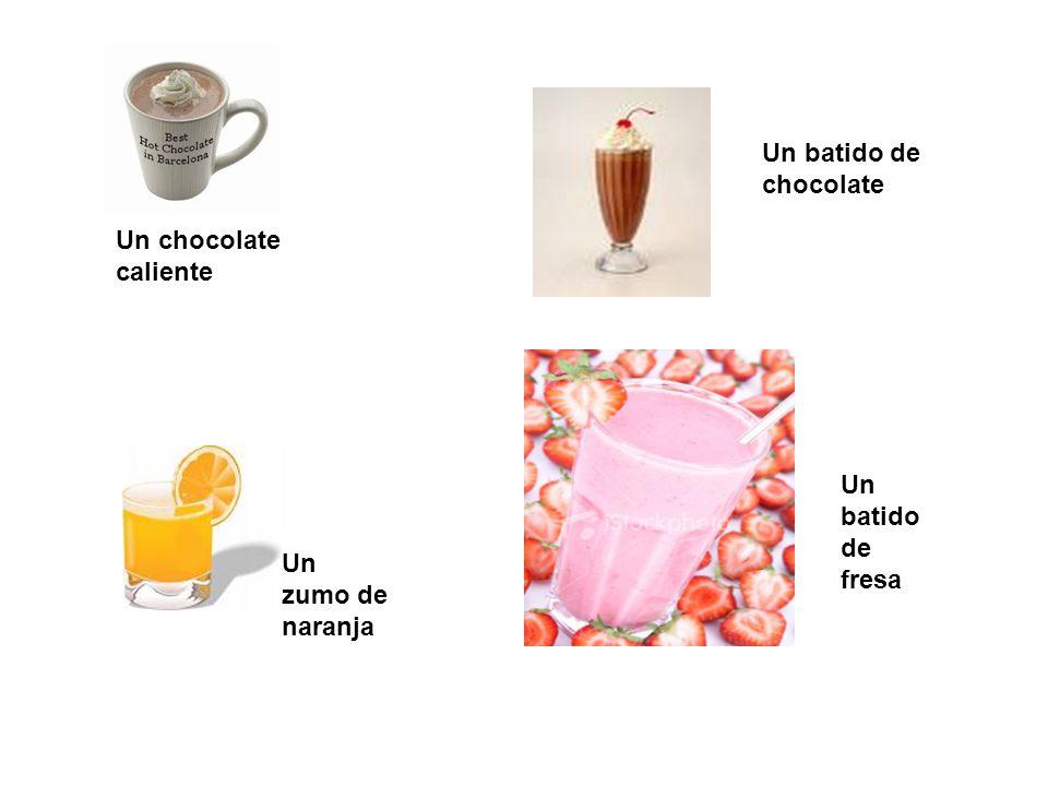 Un chocolate caliente Un zumo de naranja Un batido de chocolate Un batido de fresa