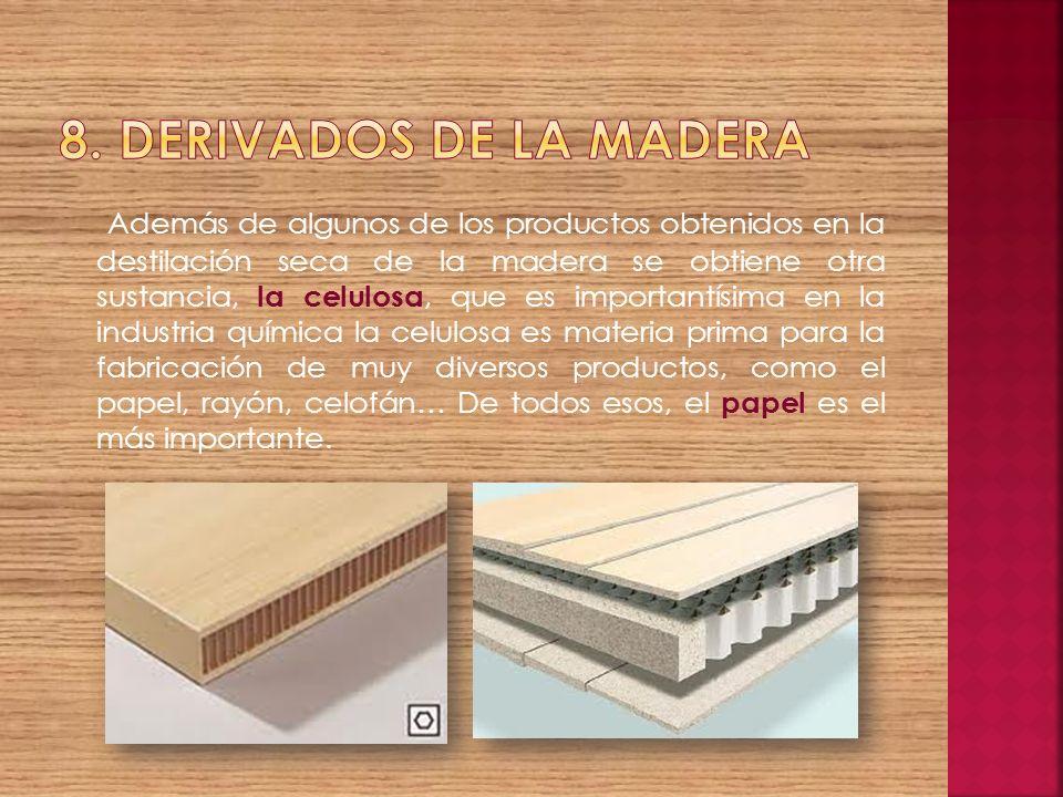 Además de algunos de los productos obtenidos en la destilación seca de la madera se obtiene otra sustancia, la celulosa, que es importantísima en la i