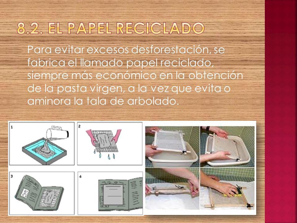 Para evitar excesos desforestación, se fabrica el llamado papel reciclado, siempre más económico en la obtención de la pasta virgen, a la vez que evit