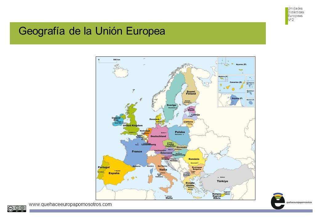 Unidades Didácticas Europeas Nº 2 www.quehaceeuropapornosotros.com Geografía de la Unión Europea