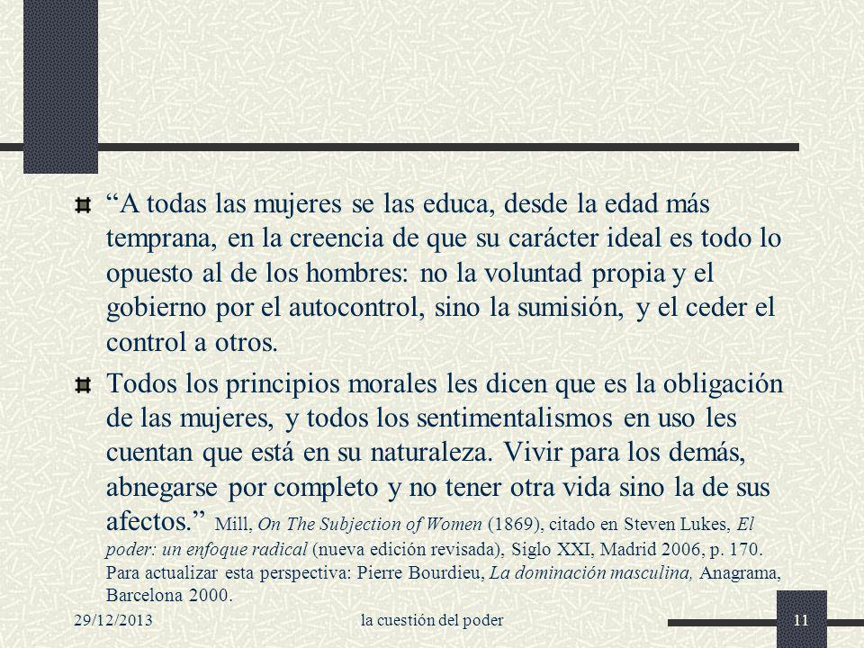 29/12/2013la cuestión del poder11 A todas las mujeres se las educa, desde la edad más temprana, en la creencia de que su carácter ideal es todo lo opu