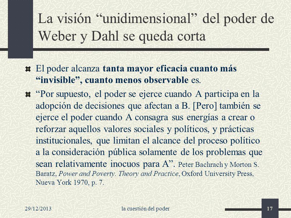 29/12/2013la cuestión del poder17 La visión unidimensional del poder de Weber y Dahl se queda corta El poder alcanza tanta mayor eficacia cuanto más i