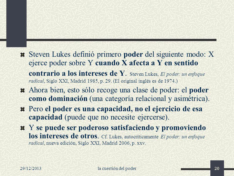 29/12/2013la cuestión del poder20 Steven Lukes definió primero poder del siguiente modo: X ejerce poder sobre Y cuando X afecta a Y en sentido contrar