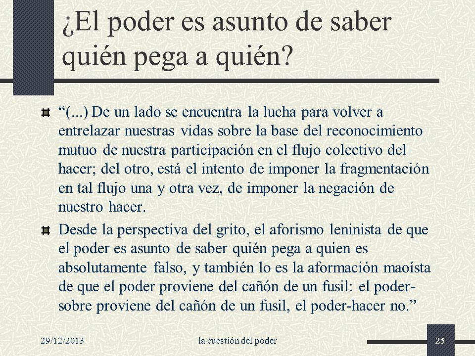 29/12/2013la cuestión del poder25 ¿El poder es asunto de saber quién pega a quién? (...) De un lado se encuentra la lucha para volver a entrelazar nue