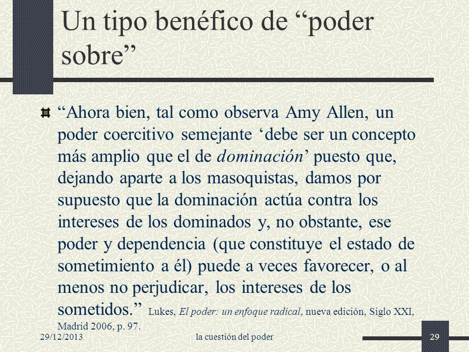 29/12/2013la cuestión del poder29 Un tipo benéfico de poder sobre Ahora bien, tal como observa Amy Allen, un poder coercitivo semejante debe ser un co