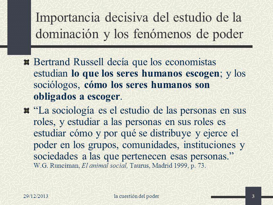 29/12/2013la cuestión del poder3 Importancia decisiva del estudio de la dominación y los fenómenos de poder Bertrand Russell decía que los economistas