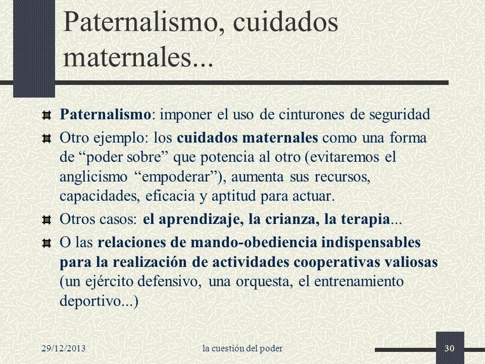 29/12/2013la cuestión del poder30 Paternalismo, cuidados maternales... Paternalismo: imponer el uso de cinturones de seguridad Otro ejemplo: los cuida