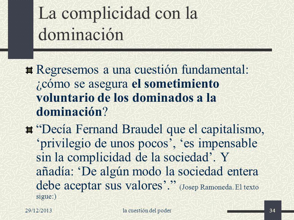 29/12/2013la cuestión del poder34 La complicidad con la dominación Regresemos a una cuestión fundamental: ¿cómo se asegura el sometimiento voluntario