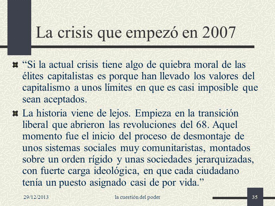 29/12/2013la cuestión del poder35 La crisis que empezó en 2007 Si la actual crisis tiene algo de quiebra moral de las élites capitalistas es porque ha