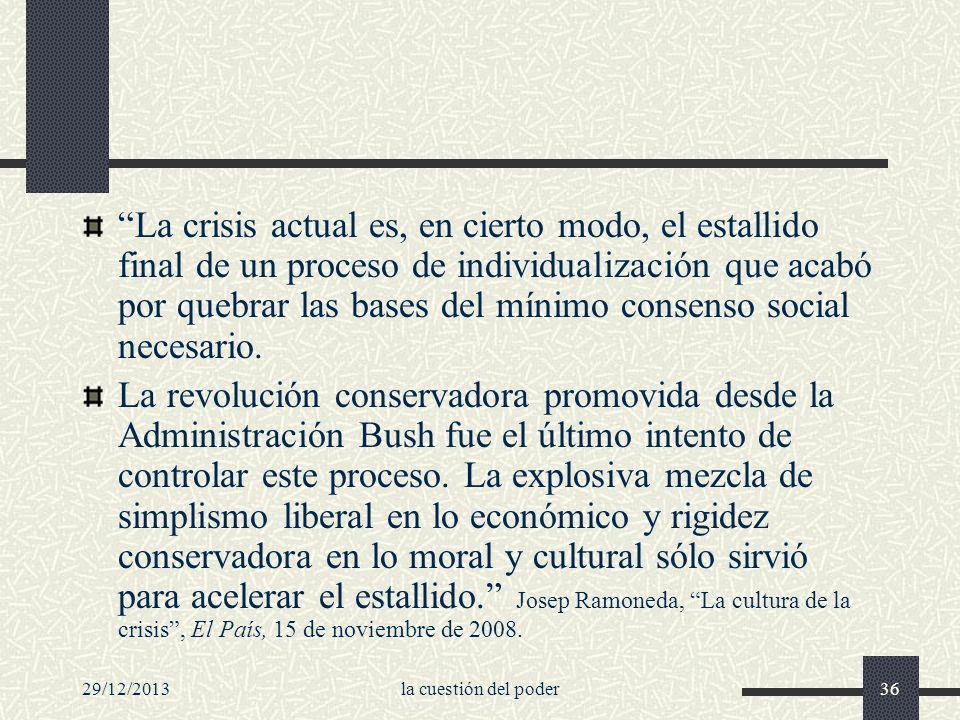 29/12/2013la cuestión del poder36 La crisis actual es, en cierto modo, el estallido final de un proceso de individualización que acabó por quebrar las