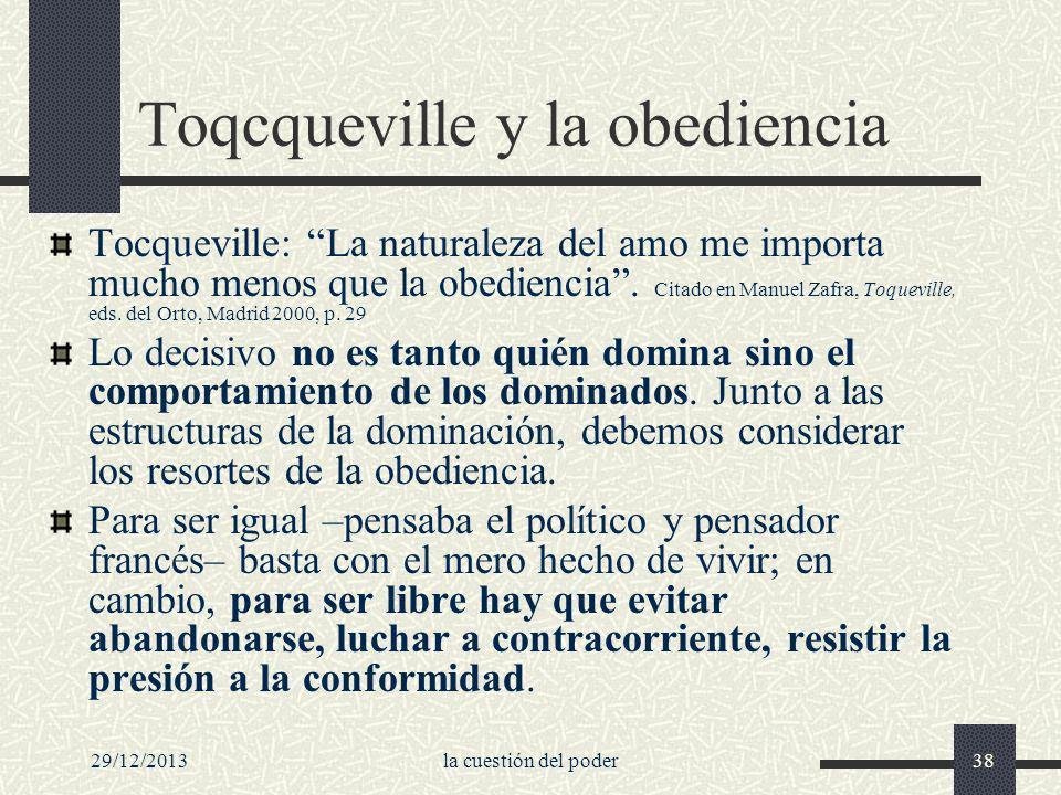 29/12/2013la cuestión del poder38 Toqcqueville y la obediencia Tocqueville: La naturaleza del amo me importa mucho menos que la obediencia. Citado en