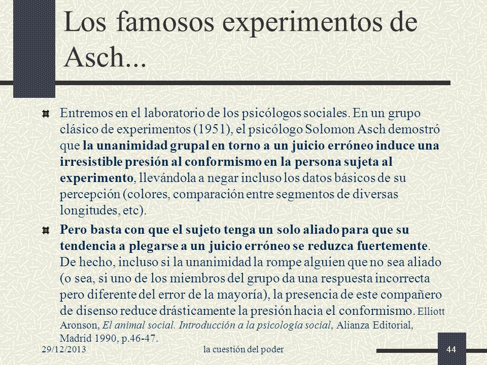 29/12/2013la cuestión del poder44 Los famosos experimentos de Asch... Entremos en el laboratorio de los psicólogos sociales. En un grupo clásico de ex